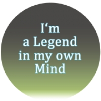 ARE YOU A LEGEND IN YOUR OWN MIND?